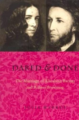 9780821412466: Dared & Done: Marriage Of Elizabeth Barrett & Robert Browning