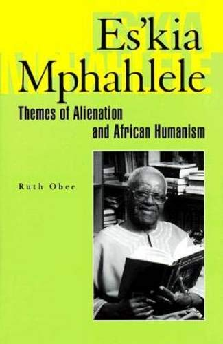 9780821412480: Es'kia Mphahlele: Themes of Alienation and African Humanism