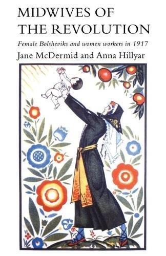 Midwives Of Revolution: Female Bolsheviks & Women Workers In 1917: Jane Mcdermid