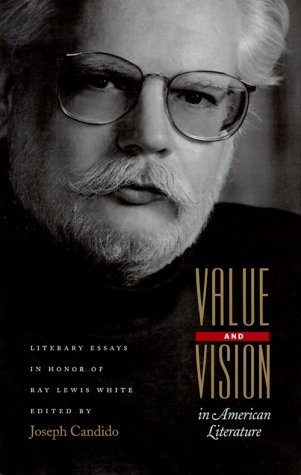 Value and Vision in American Literature: Essays: Ray Lewis White;
