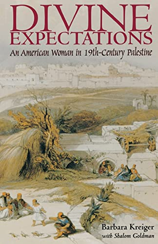 Divine expectations : an American woman in 19th-century Palestine.: Goldman, Shalom., Kreiger, ...