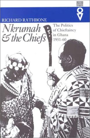9780821413050: Nkrumah & the Chiefs: The Politics of Chieftaincy in Ghana, 1951™1960