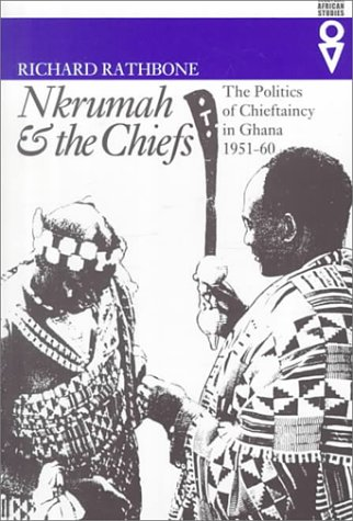 9780821413067: Nkrumah & the Chiefs: The Politics of Chieftaincy in Ghana, 1951™1960