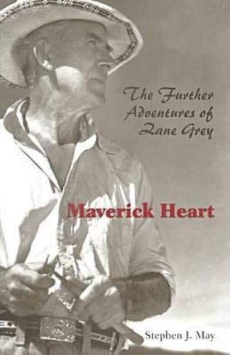 Maverick Heart : The Further Adventures of Zane Grey: May, Stephen J.
