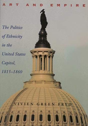 9780821413425: Art and Empire: The Politics of Ethnicity in the United States Capitol, 1815–1860 (Perspective On Art & Architect)