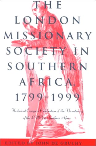The London Missionary Society in Southern Africa, 1799-1999 : Historical Essays in Celebration of...