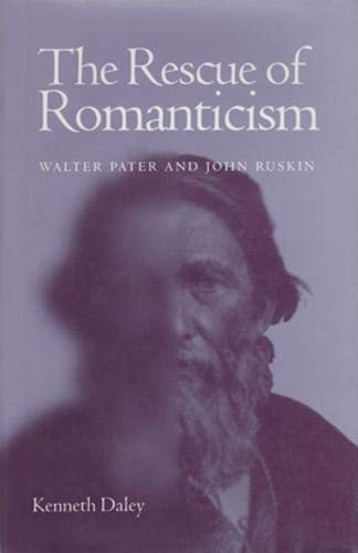 The Rescue of Romanticism: Walter Pater and John Ruskin: Kenneth Daley