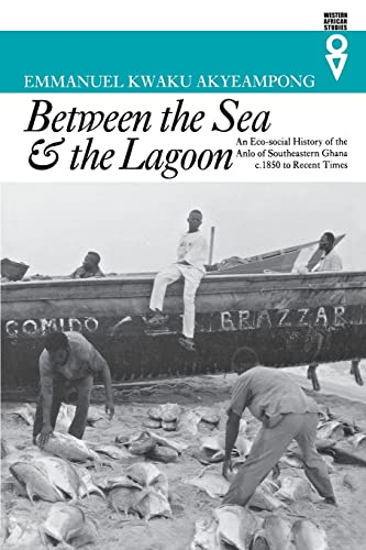 Between the Sea and the Lagoon: An Eco-social History of the Anlo of Southeastern Ghana c. 1850 to ...