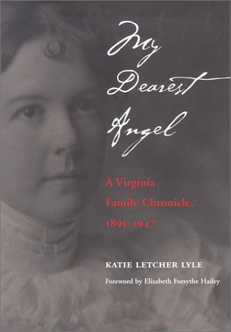 My Dearest Angel: A Virginia Family Chronicle, 1895-1947: Lyle, Katie Letcher [Letcher, Greenlee ...