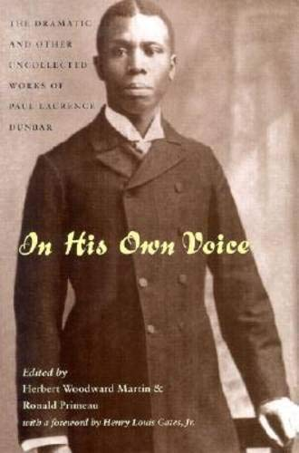 In His Own Voice: Dramatic & Other Uncollected Works: Paul Laurence Dunbar