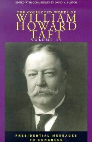 The Collected Works of William Howard Taft: Political Issues and Outlooks: Presidential Messages ...