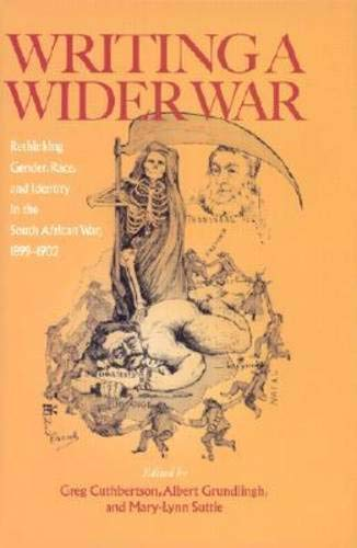 WRITING A WIDER WAR. rethinking gender, race, and identity in the South African War, 1899 - 1902.