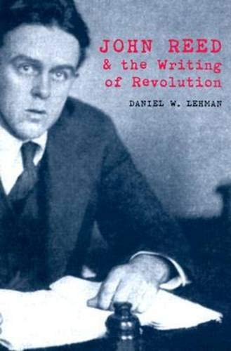 John Reed and the Writing of Revolution: Reed, John, Lehman,
