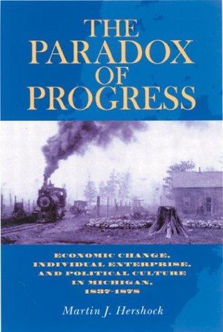 The Paradox Of Progress: Economic Change Individual Enterprise & Political: Martin J. Hershock