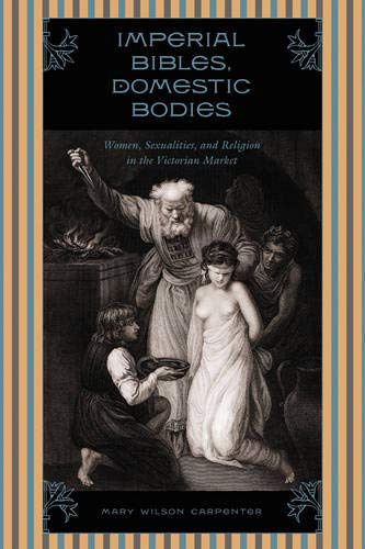 Imperial bibles, domestic bliss : Women, sexuality and religion in the Victorian market :: ...
