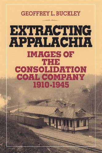 9780821415559: Extracting Appalachia: Images of the Consolidation Coal Company, 1910–1945