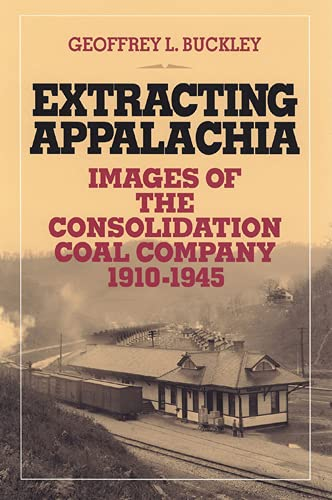 9780821415566: Extracting Appalachia: Images of the Consolidation Coal Company, 1910–1945