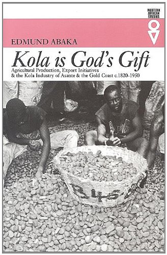 Kola Is Gods Gift: Agricultural Production Export Initiatives & (Western African Studies): ...