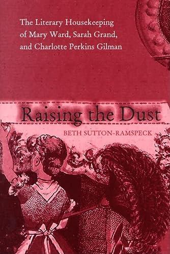 9780821415863: Raising the Dust: Literary Housekeeping of Mary Ward Sarah Grand