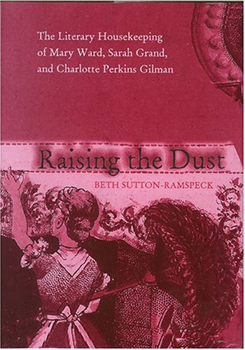 9780821415870: Raising the Dust: The Literary Housekeeping Of Mary Ward, Sarah Grand, and Charlotte Perkins Gilman