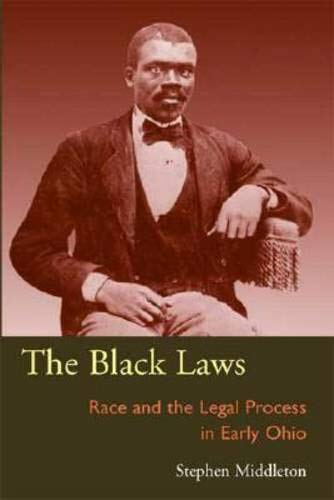 9780821416235: The Black Laws: Race and the Legal Process in Early Ohio (Law Society & Politics in the Midwest)