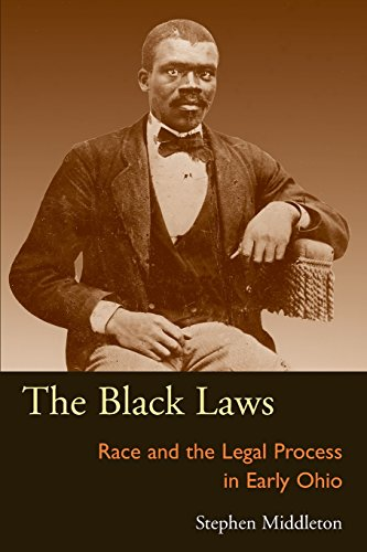 9780821416242: The Black Laws: Race and the Legal Process in Early Ohio (Law Society & Politics in the Midwest)