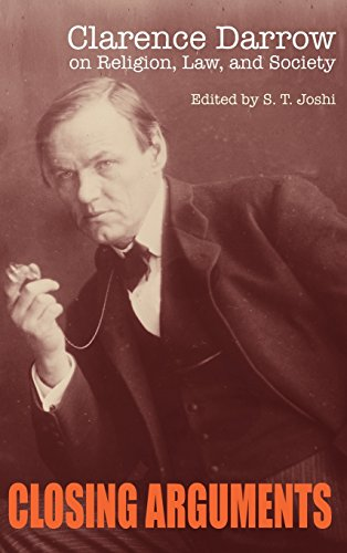 Closing Arguments: Clarence Darrow on Religion, Law, and Society: Darrow, Clarence