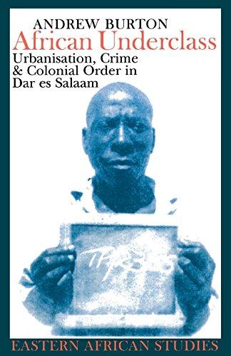 9780821416365: African Underclass: Urbanization, Crime & Colonial Order in Dar es Salaam 1919-61 (Eastern African Studies)