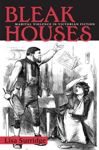 Bleak Houses: Marital Violence in Victorian Fiction: Surridge, Lisa