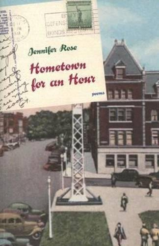 Hometown for an Hour: Poems: Rose, Jennifer