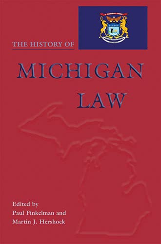 9780821416617: The History of Michigan Law (Law Society & Politics in the Midwest)