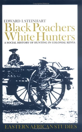 9780821416631: Black Poachers, White Hunters: A Social History of Hunting in Colonial Kenya (Eastern African Studies)