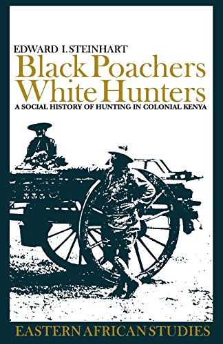 9780821416648: Black Poachers, White Hunters: A Social History of Hunting in Colonial Kenya (Eastern African Studies)