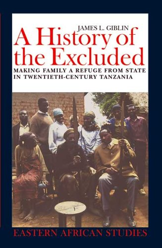 A History of the Excluded: Making Family a Refuge from State in Twentieth-Century Tanzania (Eastern...