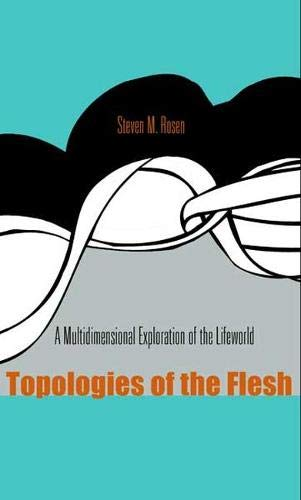 9780821416761: Topologies of the Flesh: A Multidimensional Exploration of the Lifeworld (Series In Continental Thought)
