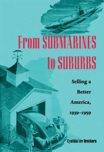 From Submarines to Suburbs: Selling a Better America, 1939-1959.: Cynthia Lee Henthorn