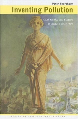 Inventing Pollution: Coal, Smoke, and Culture in Britain Since 1800 (Hardback): Peter Thorsheim