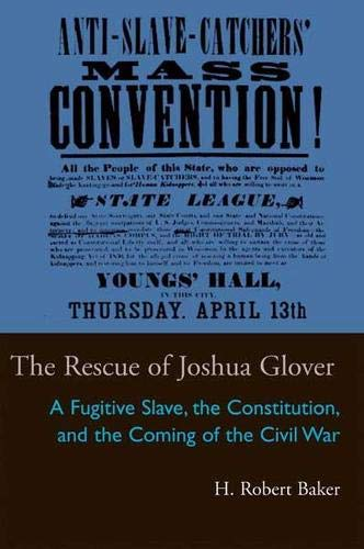 9780821416907: The Rescue of Joshua Glover: A Fugitive Slave, the Constitution, and the Coming of the Civil War (Law Society & Politics in the Midwest)
