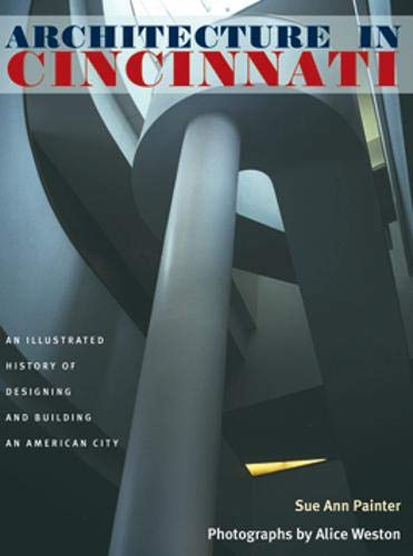 9780821417003: Architecture in Cincinnati: An Illustrated History of Designing and Building an American City