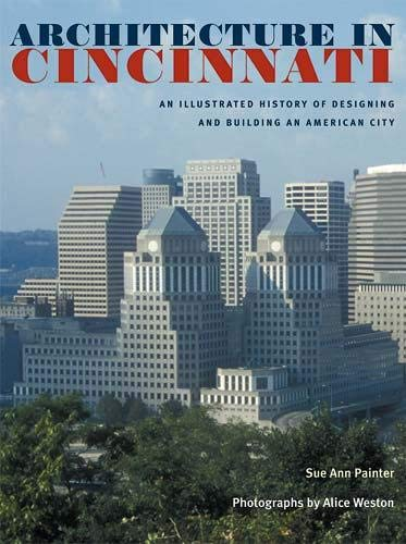9780821417010: Architecture in Cincinnati: An Illustrated History of Designing and Building an American City