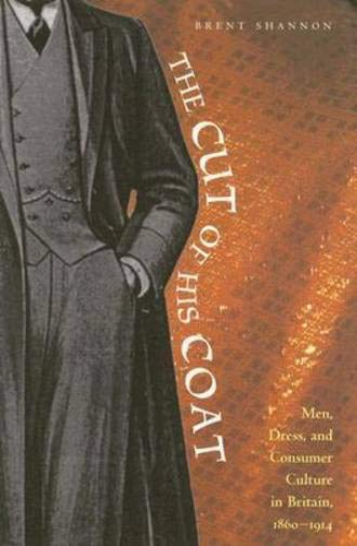 9780821417027: The Cut of His Coat: Men, Dress, and Consumer Culture in Britain, 1860-1914