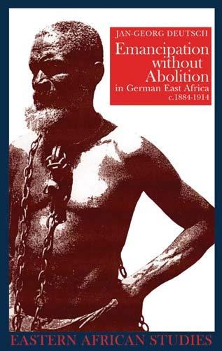 Emancipation without Abolition in German East Africa, c. 1884-1914 (Paperback): Jan-Georg Deutsch