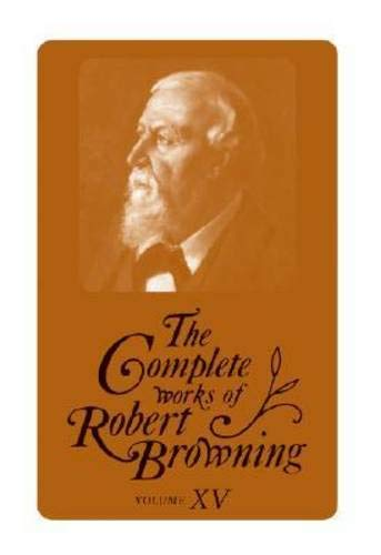 The Complete Works of Robert Browning: Volume 15: Browning, Robert