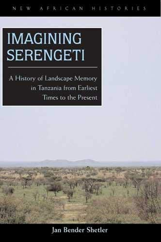 9780821417492: Imagining Serengeti: A History of Landscape Memory in Tanzania from Earliest Time to the Present (New African Histories)
