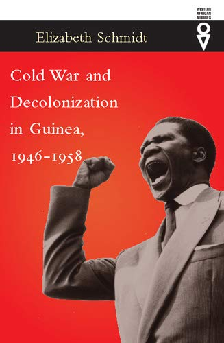 Cold War and Decolonization in Guinea, 1946-1958: Elizabeth Schmidt
