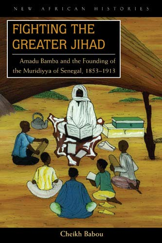 9780821417652: Fighting the Greater Jihad: Amadu Bamba and the Founding of the Muridiyya of Senegal, 1853-1913 (New African Histories)