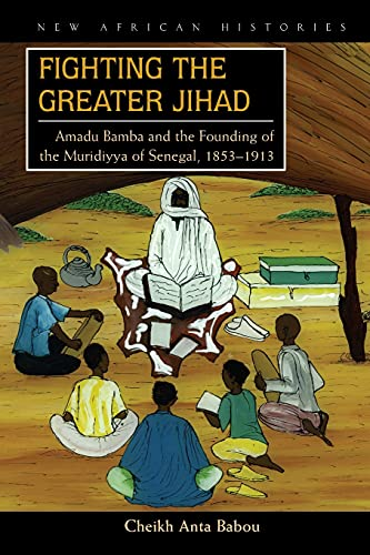 9780821417669: Fighting the Greater Jihad: Amadu Bamba and the Founding of the Muridiyya of Senegal, 1853-1913 (New African Histories)