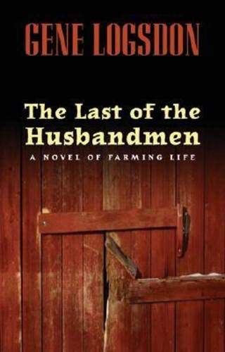 The Last of the Husbandmen: A Novel of Farming Life (0821417851) by Logsdon, Gene