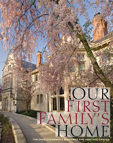 Our First Family's Home: The Ohio Governor's: Editor-Mary Alice Mairose;