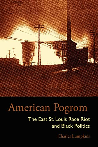 9780821418024: American Pogrom: The East St. Louis Race Riot and Black Politics (Law Society & Politics in the Midwest)